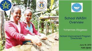 School WASH Overview Yohannes Wogasso School Improvement Program