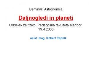 Seminar Astronomija Daljnogledi in planeti Oddelek za fiziko