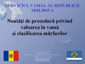 SERVICIUL VAMAL AL REPUBLICII MOLDOVA Nouti de procedur