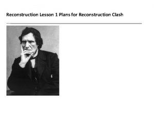 Reconstruction Lesson 1 Plans for Reconstruction Clash Reconstruction