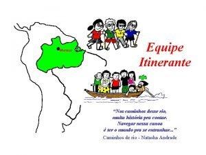 Manaus Equipe Itinerante Nos caminhos desse rio muita
