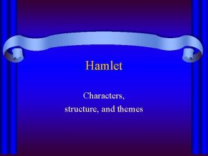 Hamlet Characters structure and themes Hamlet Plotsubplot structure