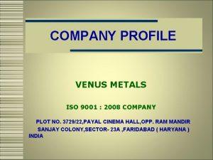 COMPANY PROFILE VENUS METALS ISO 9001 2008 COMPANY