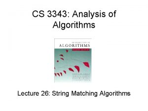 CS 3343 Analysis of Algorithms Lecture 26 String