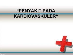 PENYAKIT PADA KARDIOVASKULER PenyakitPenyakit Pada Kardiovaskuler 1 Penyakit
