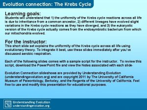 Evolution connection The Krebs Cycle Learning goals Students