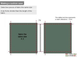 Making a cushion case Select two pieces of