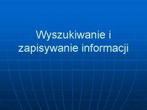Wyszukiwanie i zapisywanie informacji Wyszukiwanie informacji Praktyczne sposoby
