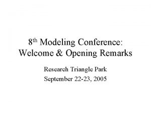 8 th Modeling Conference Welcome Opening Remarks Research