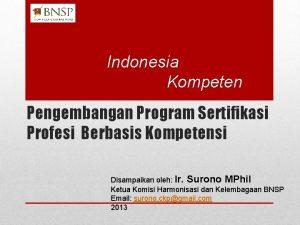 Indonesia Kompeten Pengembangan Program Sertifikasi Profesi Berbasis Kompetensi
