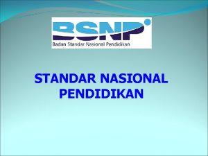 STANDAR NASIONAL PENDIDIKAN Latar Belakang Standar Nasional Pendidikan