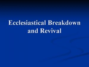 Ecclesiastical Breakdown and Revival 13 th Century Papacy