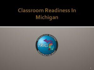 Classroom Readiness In Michigan 1 Classroom Readiness Goal