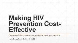 Making HIV Prevention Cost Effective Economics of HIV