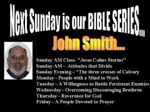 Sunday AM Class Jesus Calms Storms Sunday AM