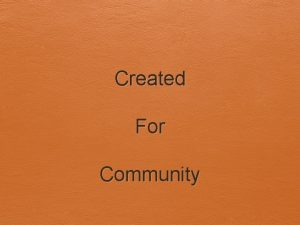Created For Community Created for Community We are