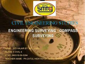 CIVIL ENGINEERING STUDIES ENGINEERING SURVEYING COMPASS SURVEYING NAME