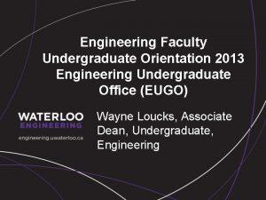 Engineering Faculty Undergraduate Orientation 2013 Engineering Undergraduate Office