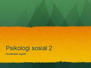 Psikologi sosial 2 Pendekatan kognitif Sour Grape Psikologi