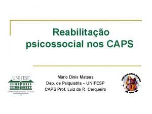 Reabilitao psicossocial nos CAPS Mrio Dinis Mateus Dep