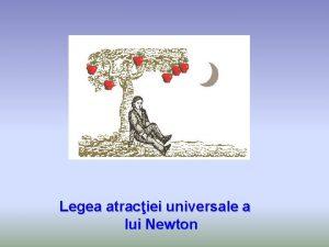 Legea atraciei universale a lui Newton ISAAC NEWTON