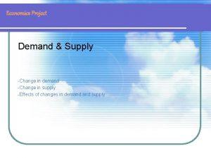 Economics Project Demand Supply Change in demand Change
