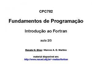 CPC 782 Fundamentos de Programao Introduo ao Fortran