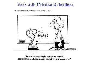 Sect 4 8 Friction Inclines Friction Friction is