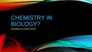 CHEMISTRY IN BIOLOGY Chemistry you need to know
