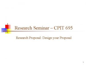 Research Seminar CPIT 695 Research Proposal Design your