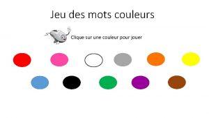 Jeu des mots couleurs Clique sur une couleur