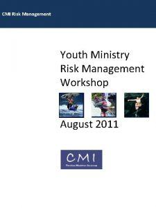 CMI Risk Management Youth Ministry Risk Management Workshop