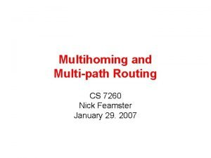 Multihoming and Multipath Routing CS 7260 Nick Feamster