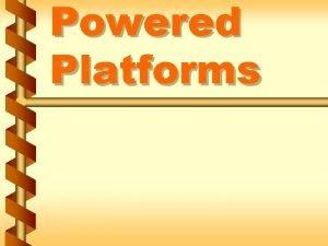 Powered Platforms Hazards of working on powered platforms