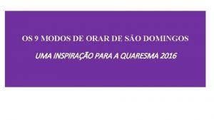 OS 9 MODOS DE ORAR DE SO DOMINGOS