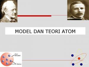 MODEL DAN TEORI ATOM Perkembangan Teori Atom Perkembangan
