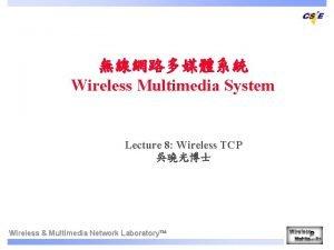 Wireless Multimedia System Lecture 8 Wireless TCP Wireless
