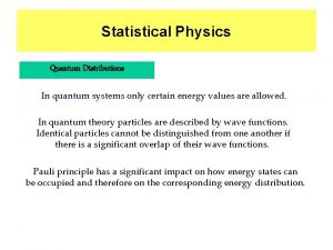 Statistical Physics Quantum Distributions In quantum systems only