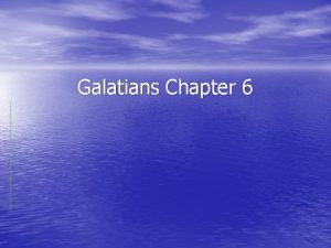 Galatians Chapter 6 In this teaching weve learned