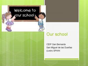 Our school CEIP San Bernardo San Miguel de