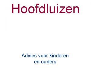 Hoofdluizen Advies voor kinderen en ouders Hoofpunten Hoe