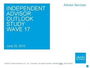 INDEPENDENT ADVISOR OUTLOOK STUDY WAVE 17 Advisor Services