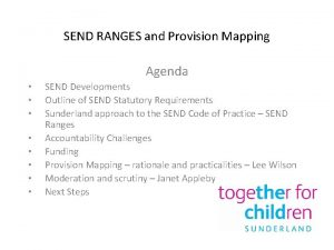 SEND RANGES and Provision Mapping Agenda SEND Developments