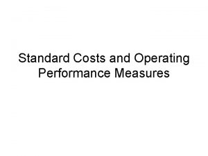 Standard Costs and Operating Performance Measures Standard Costs