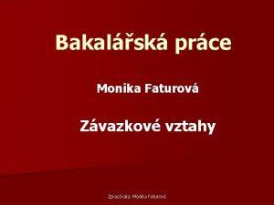Bakalsk prce Monika Faturov Zvazkov vztahy Zpracovala Monika
