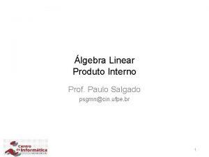 lgebra Linear Produto Interno Prof Paulo Salgado psgmncin