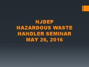NJDEP HAZARDOUS WASTE HANDLER SEMINAR MAY 26 2016