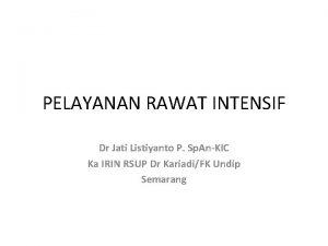 PELAYANAN RAWAT INTENSIF Dr Jati Listiyanto P Sp