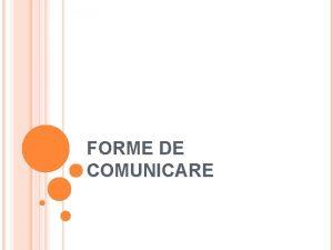 FORME DE COMUNICARE Forme de comunicare 1 Comunicarea