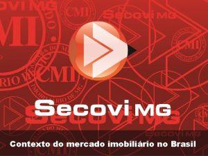 Contexto do mercado imobilirio no Brasil O mercado